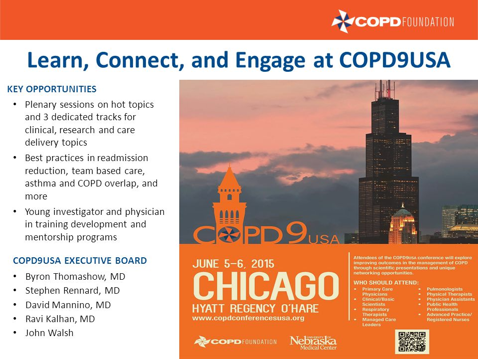Learn, Connect, and Engage at COPD9USA COPD9USA EXECUTIVE BOARD Byron Thomashow, MD Stephen Rennard, MD David Mannino, MD Ravi Kalhan, MD John Walsh K