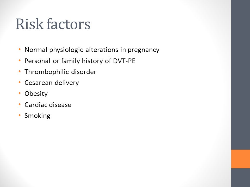 Risk factors Normal physiologic alterations in pregnancy Personal or family history of DVT-PE Thrombophilic disorder Cesarean delivery Obesity Cardiac