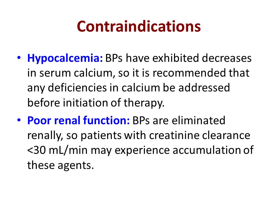 Contraindications Hypocalcemia: BPs have exhibited decreases in serum calcium, so it is recommended that any deficiencies in calcium be addressed befo