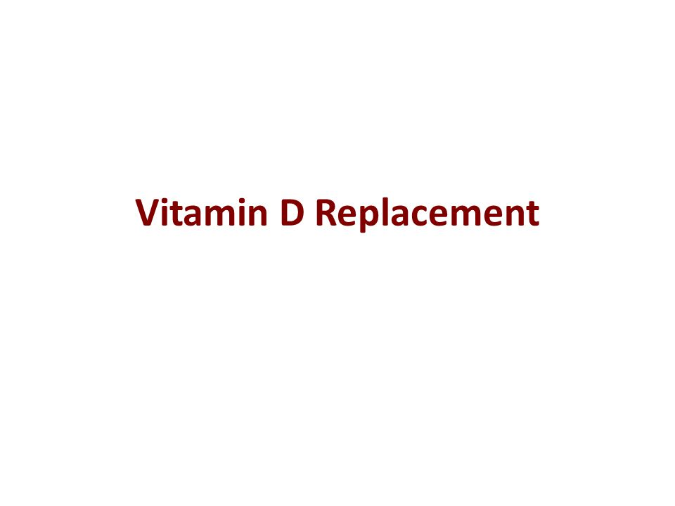 Vitamin D Replacement