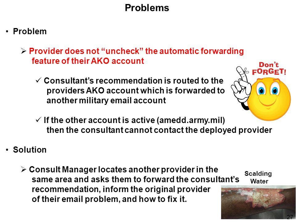 "Problems Problem  Provider does not ""uncheck"" the automatic forwarding feature of their AKO account Consultant's recommendation is routed to the prov"