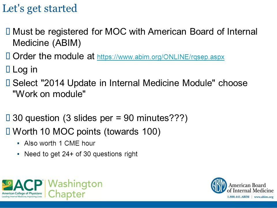 Let's get started  Must be registered for MOC with American Board of Internal Medicine (ABIM)  Order the module at https://www.abim.org/ONLINE/rqsep