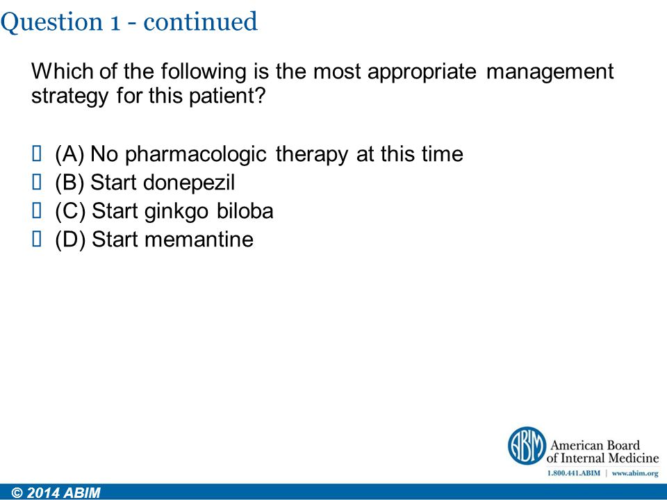 Question 1 - continued Which of the following is the most appropriate management strategy for this patient?  (A) No pharmacologic therapy at this tim
