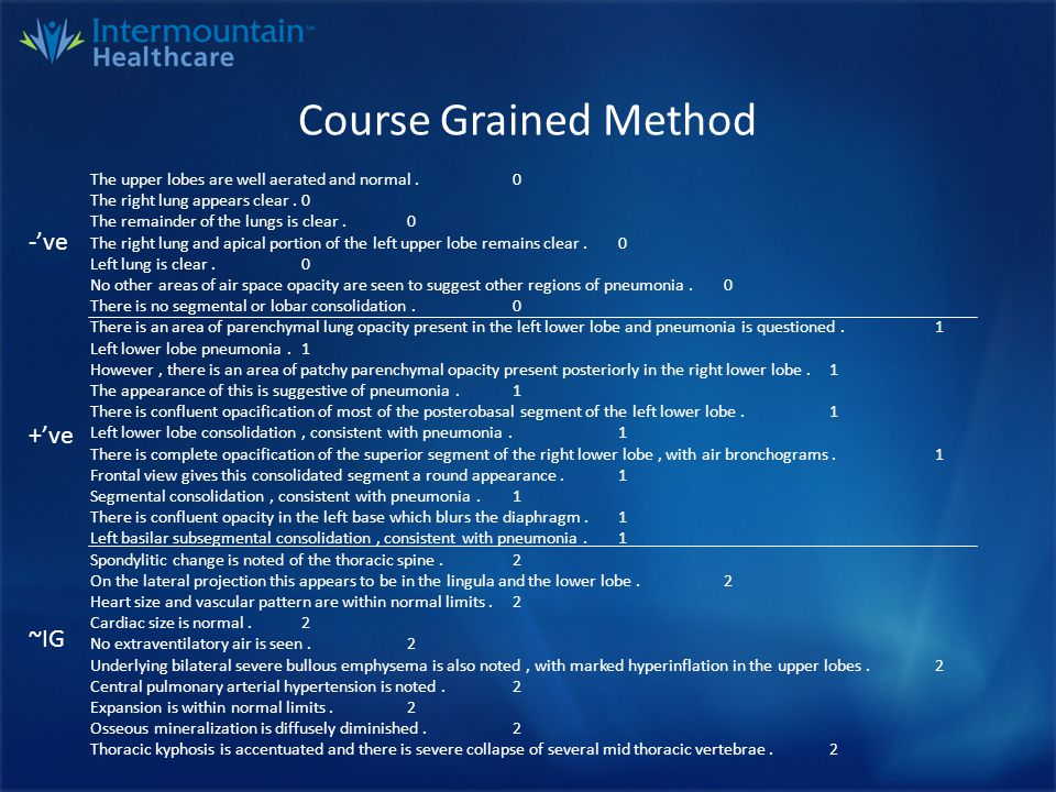 Course Grained Method Feature Set (X) upperrightlingulasizelaterallobepneumoniaairseen 110001100 000110000 000000011 100001000 000000000 Truth (Y) 1 0 2