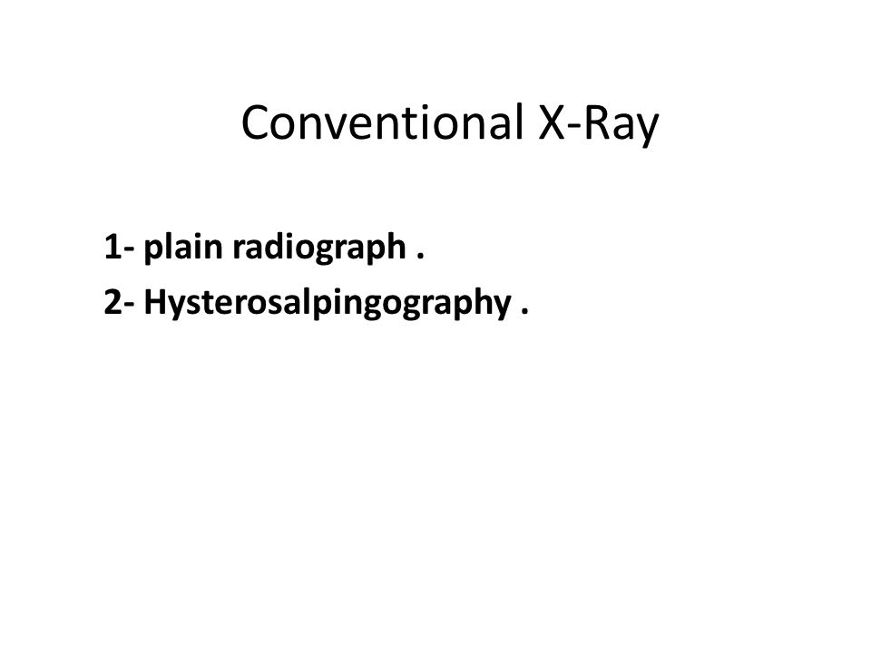 Conventional X-Ray 1- plain radiograph. 2- Hysterosalpingography.
