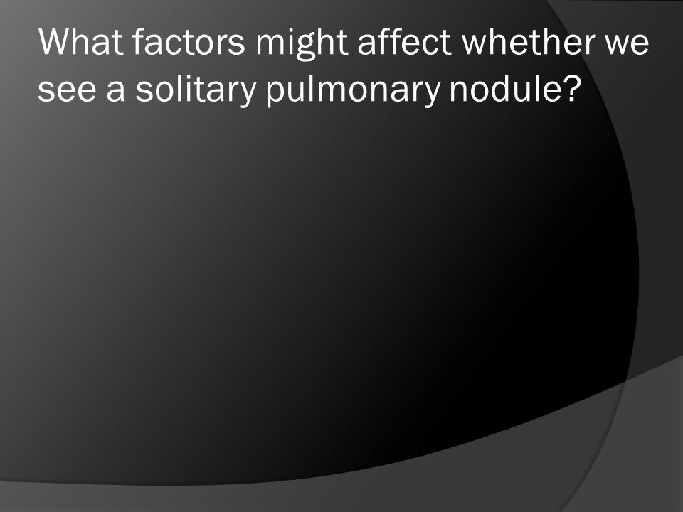 What factors might affect whether we see a solitary pulmonary nodule?