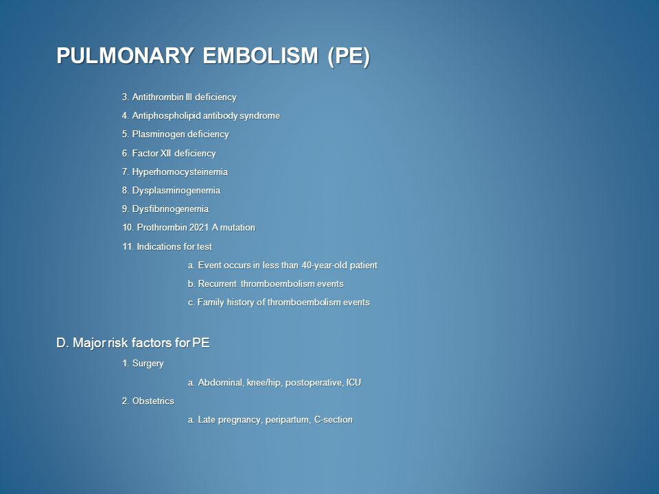 PULMONARY EMBOLISM (PE) 3. Antithrombin Ill deficiency 4. Antiphospholipid antibody syndrome 5. Plasminogen deficiency 6. Factor XII deficiency 7. Hyp