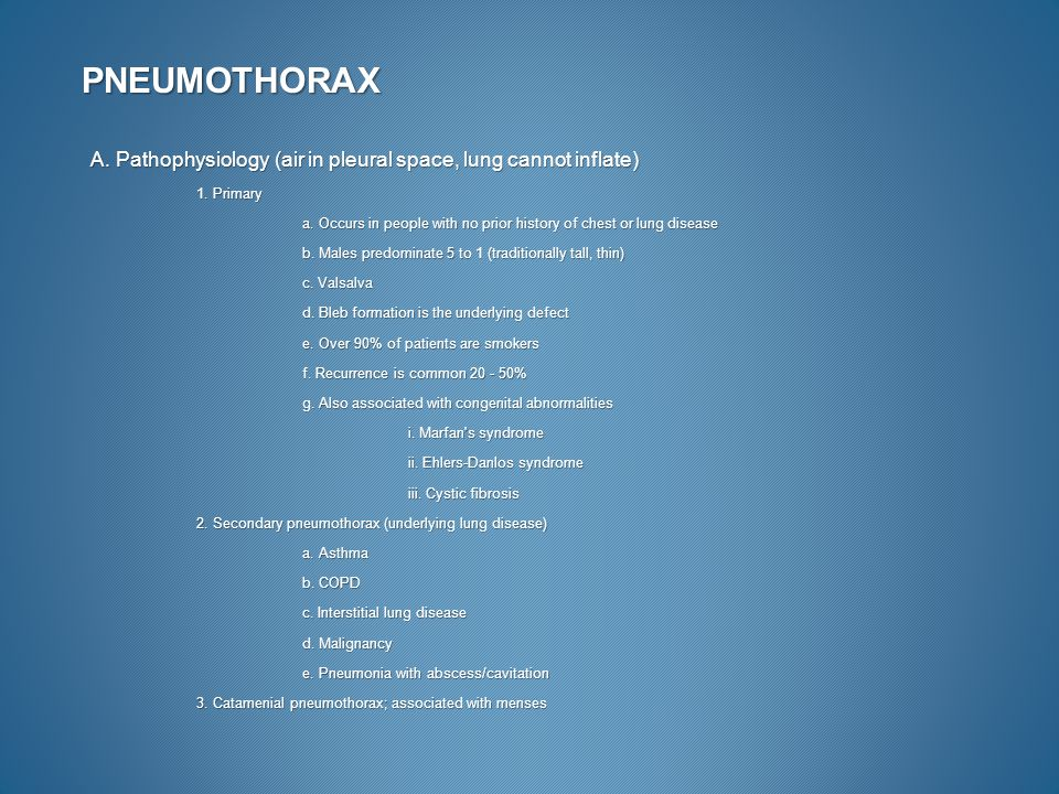 PNEUMOTHORAX A. Pathophysiology (air in pleural space, lung cannot inflate) 1.