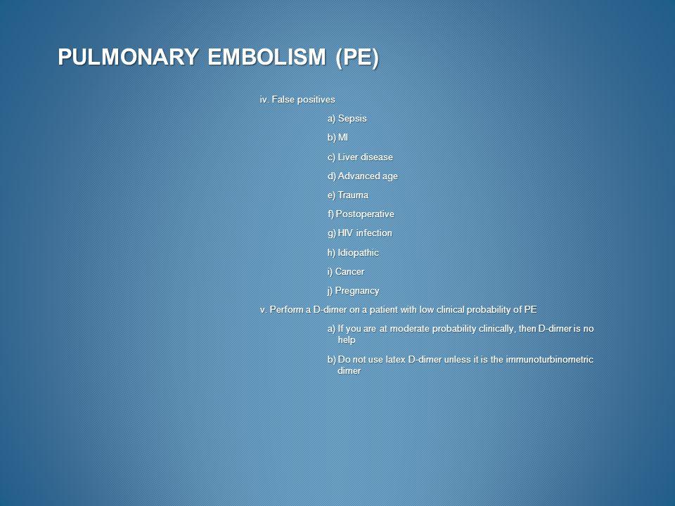 PULMONARY EMBOLISM (PE) iv. False positives a) Sepsis b) Ml c) Liver disease d) Advanced age e) Trauma f) Postoperative g) HIV infection h) Idiopathic
