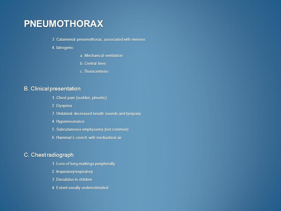 PNEUMOTHORAX 4. Iatrogenic a. Mechanical ventilation b. Central lines c. Thoracentesis B. Clinical presentation 1. Chest pain (sudden, pleuritic) 2. D