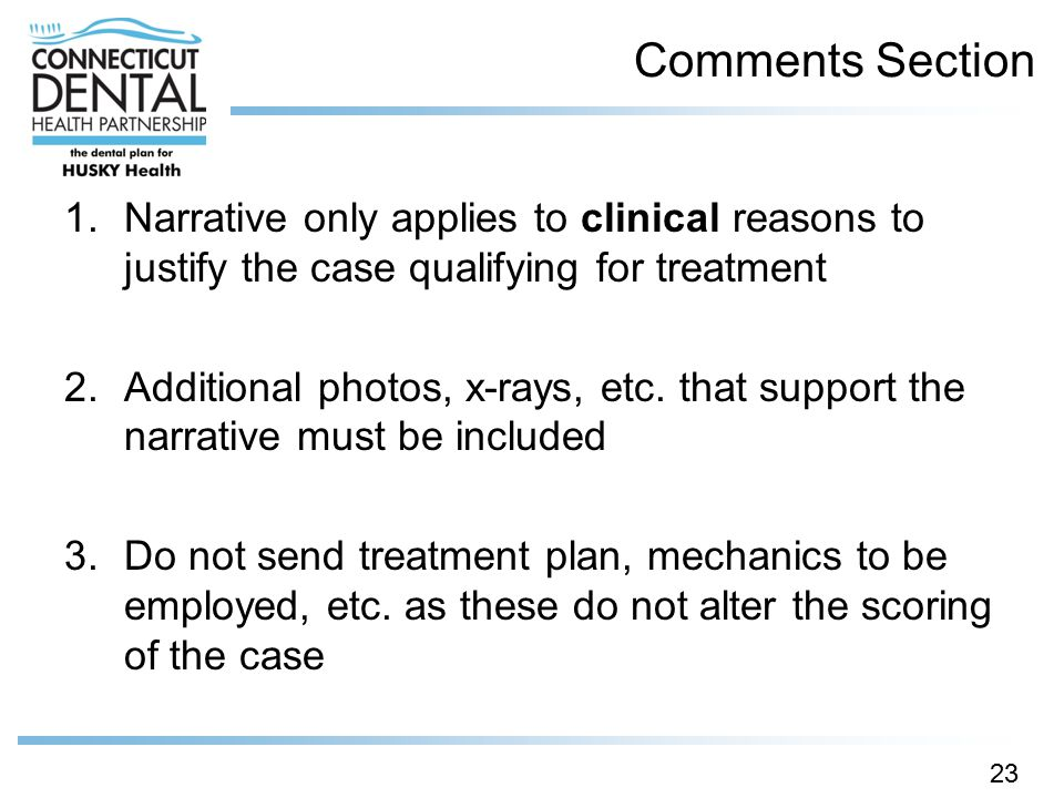 Comments Section 1.Narrative only applies to clinical reasons to justify the case qualifying for treatment 2.Additional photos, x-rays, etc. that supp