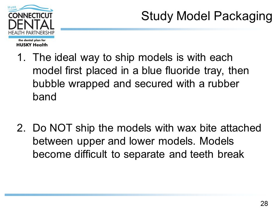 Study Model Packaging 1.The ideal way to ship models is with each model first placed in a blue fluoride tray, then bubble wrapped and secured with a r