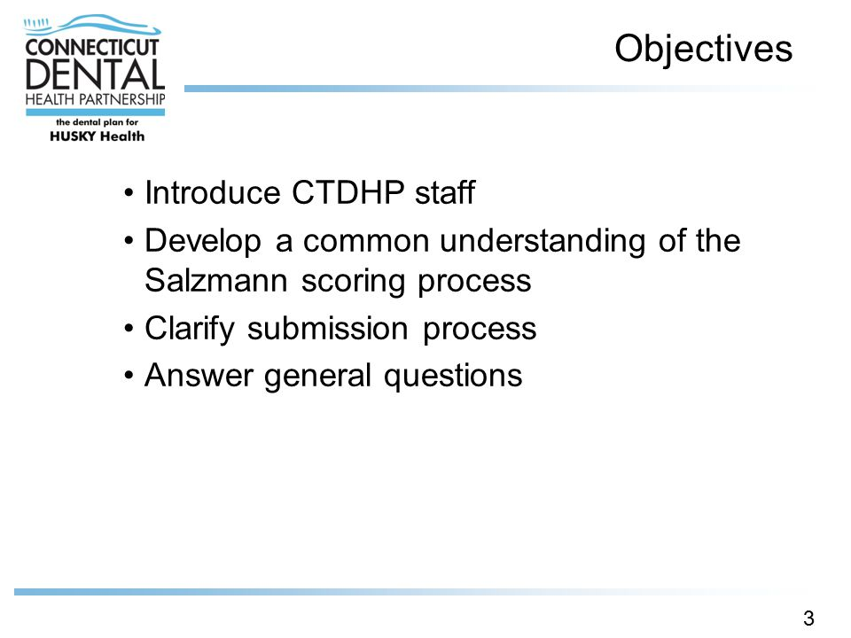 Objectives Introduce CTDHP staff Develop a common understanding of the Salzmann scoring process Clarify submission process Answer general questions 3