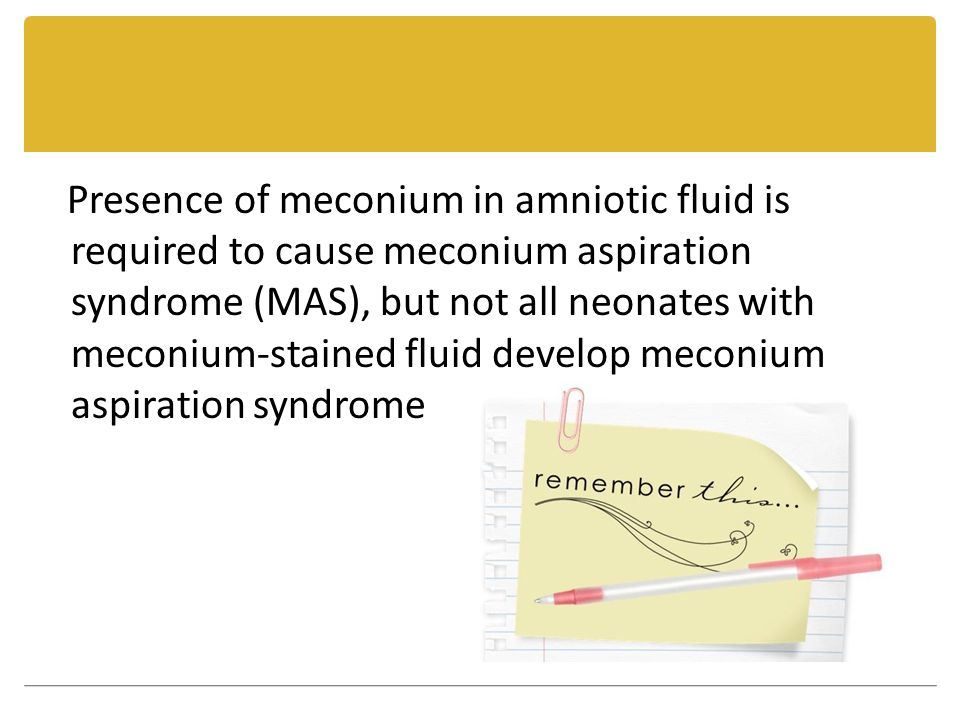 Presence of meconium in amniotic fluid is required to cause meconium aspiration syndrome (MAS), but not all neonates with meconium-stained fluid develop meconium aspiration syndrome