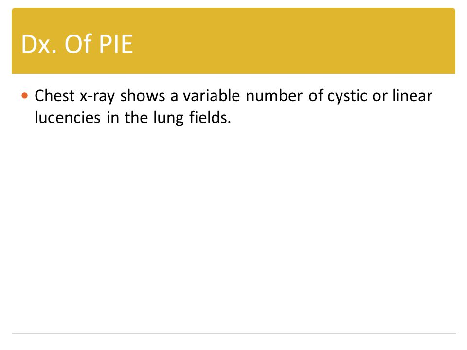 Dx. Of PIE Chest x-ray shows a variable number of cystic or linear lucencies in the lung fields.