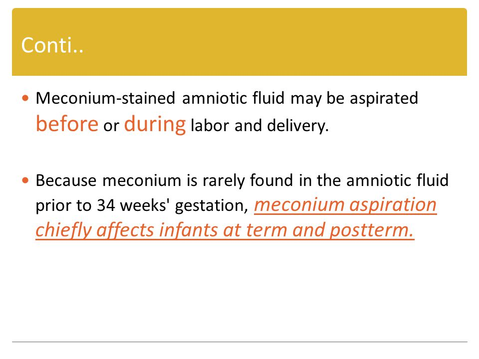 Conti.. Meconium-stained amniotic fluid may be aspirated before or during labor and delivery.