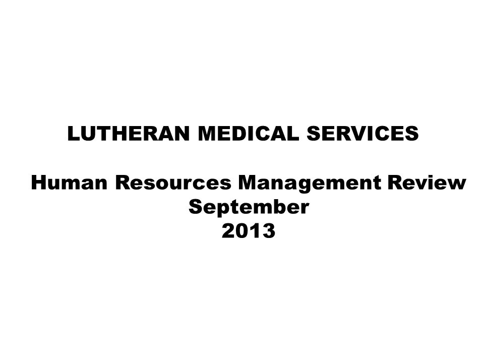 Human Resources Management Review September 2013 LUTHERAN MEDICAL SERVICES