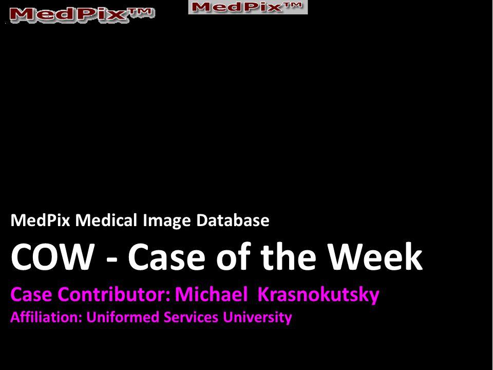 MedPix Medical Image Database COW - Case of the Week Case Contributor: Michael Krasnokutsky Affiliation: Uniformed Services University