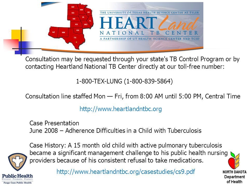 http://www.heartlandntbc.org/casestudies/cs9.pdf Case Presentation June 2008 – Adherence Difficulties in a Child with Tuberculosis Case History: A 15 month old child with active pulmonary tuberculosis became a significant management challenge to his public health nursing providers because of his consistent refusal to take medications.