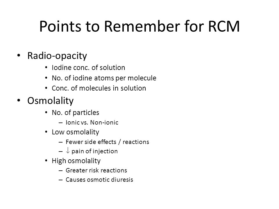 Points to Remember for RCM Radio-opacity Iodine conc. of solution No. of iodine atoms per molecule Conc. of molecules in solution Osmolality No. of pa