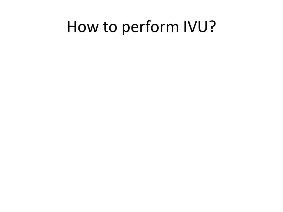 How to perform IVU?