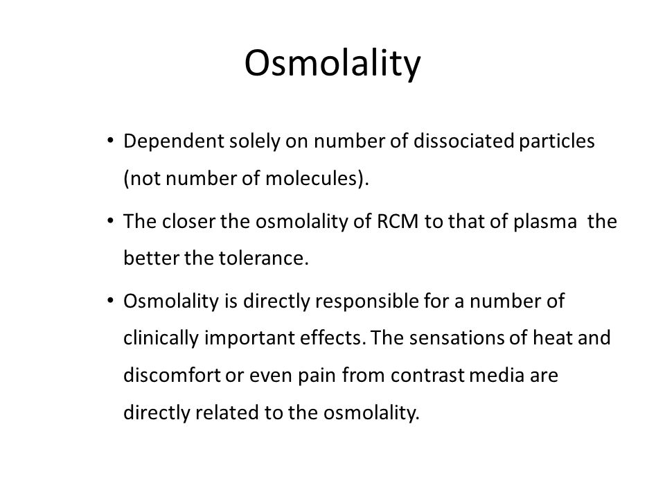 Osmolality Dependent solely on number of dissociated particles (not number of molecules). The closer the osmolality of RCM to that of plasma the bette