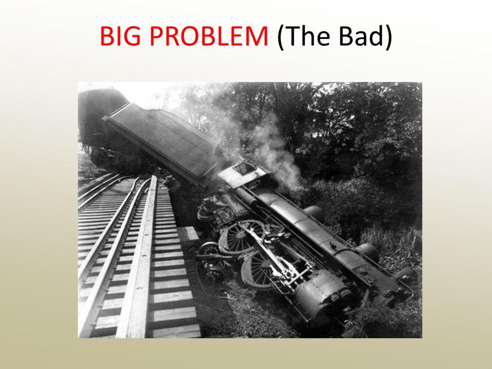 BIG PROBLEM (The Bad)