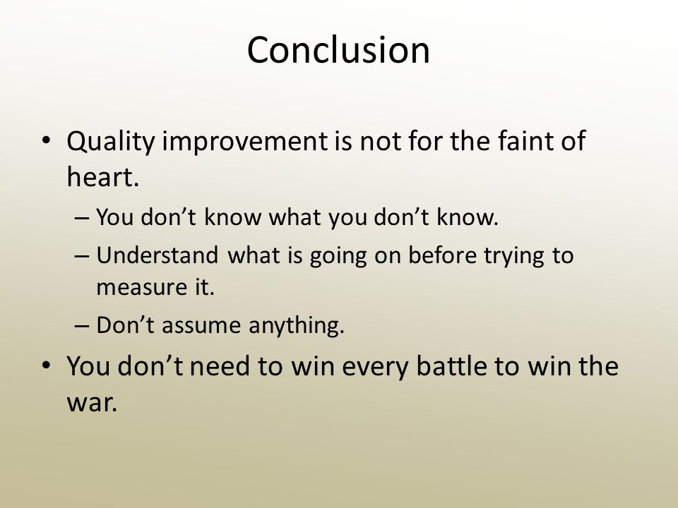 Conclusion Quality improvement is not for the faint of heart.