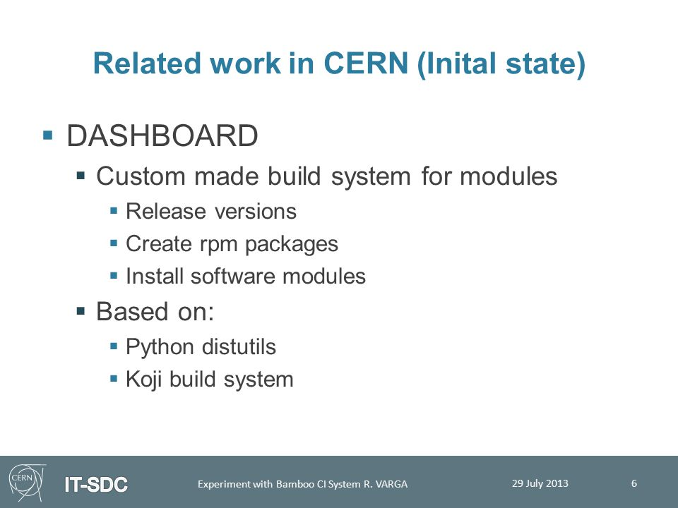 Related work in CERN (Inital state)  DASHBOARD  Custom made build system for modules  Release versions  Create rpm packages  Install software mod