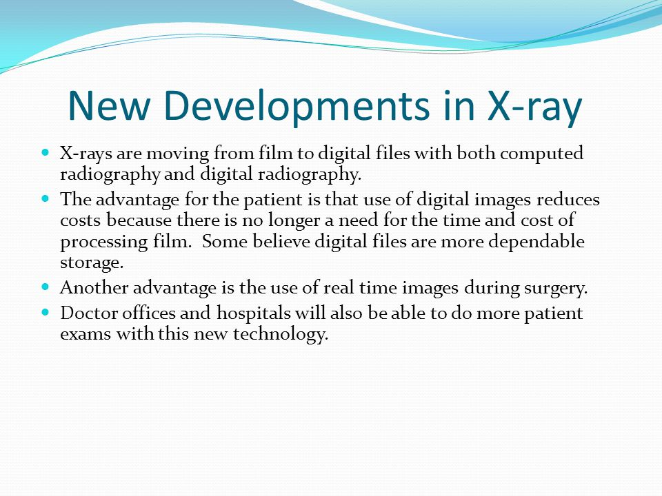 New Developments in X-ray X-rays are moving from film to digital files with both computed radiography and digital radiography. The advantage for the p