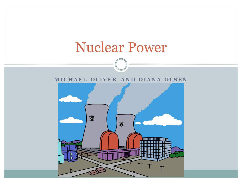 MICHAEL OLIVER AND DIANA OLSEN Nuclear Power