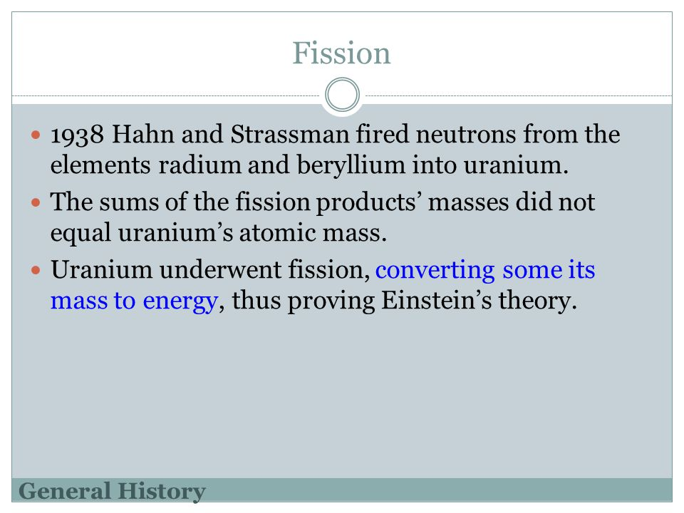 Fission 1938 Hahn and Strassman fired neutrons from the elements radium and beryllium into uranium.