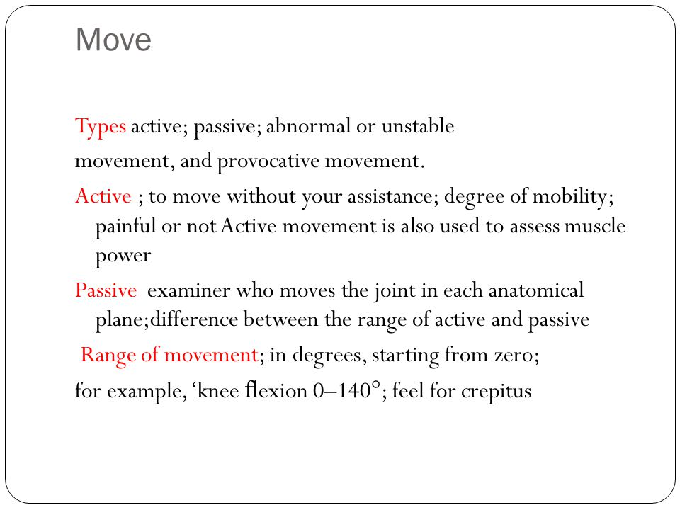 Move Types active; passive; abnormal or unstable movement, and provocative movement.