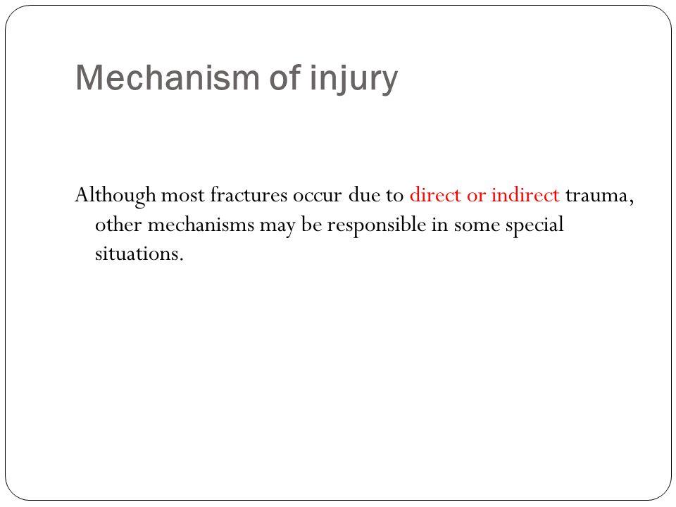 Mechanism of injury Although most fractures occur due to direct or indirect trauma, other mechanisms may be responsible in some special situations.