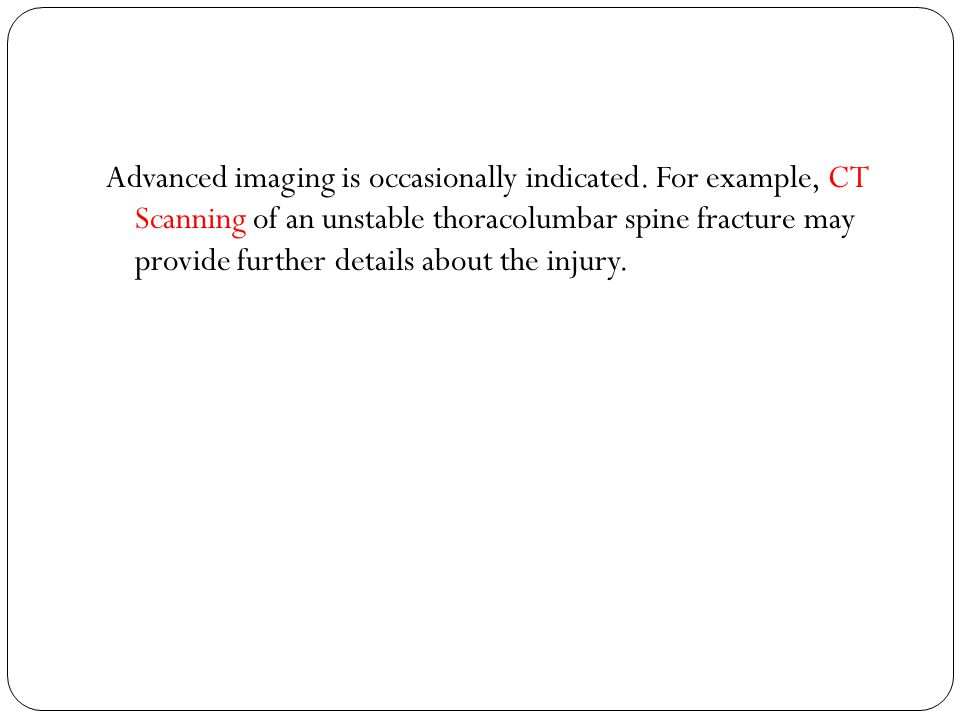 Advanced imaging is occasionally indicated.