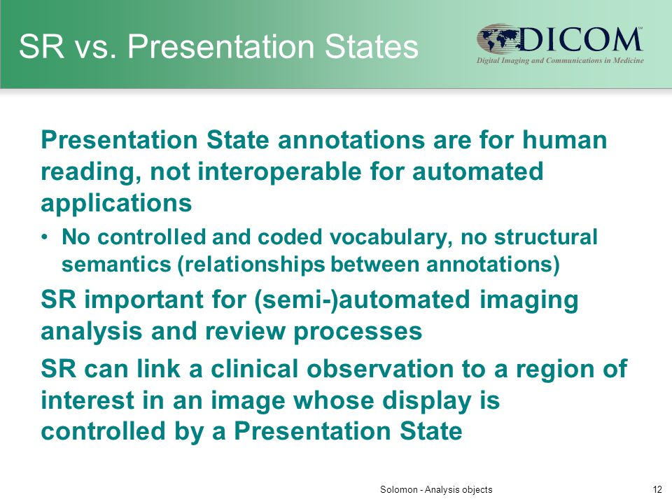 SR vs. Presentation States Presentation State annotations are for human reading, not interoperable for automated applications No controlled and coded