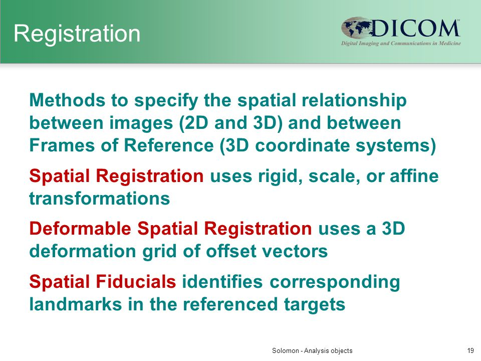 Registration Methods to specify the spatial relationship between images (2D and 3D) and between Frames of Reference (3D coordinate systems) Spatial Re