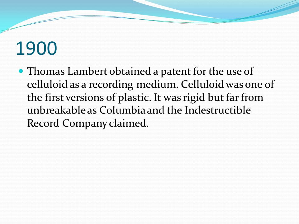1900 Thomas Lambert obtained a patent for the use of celluloid as a recording medium.