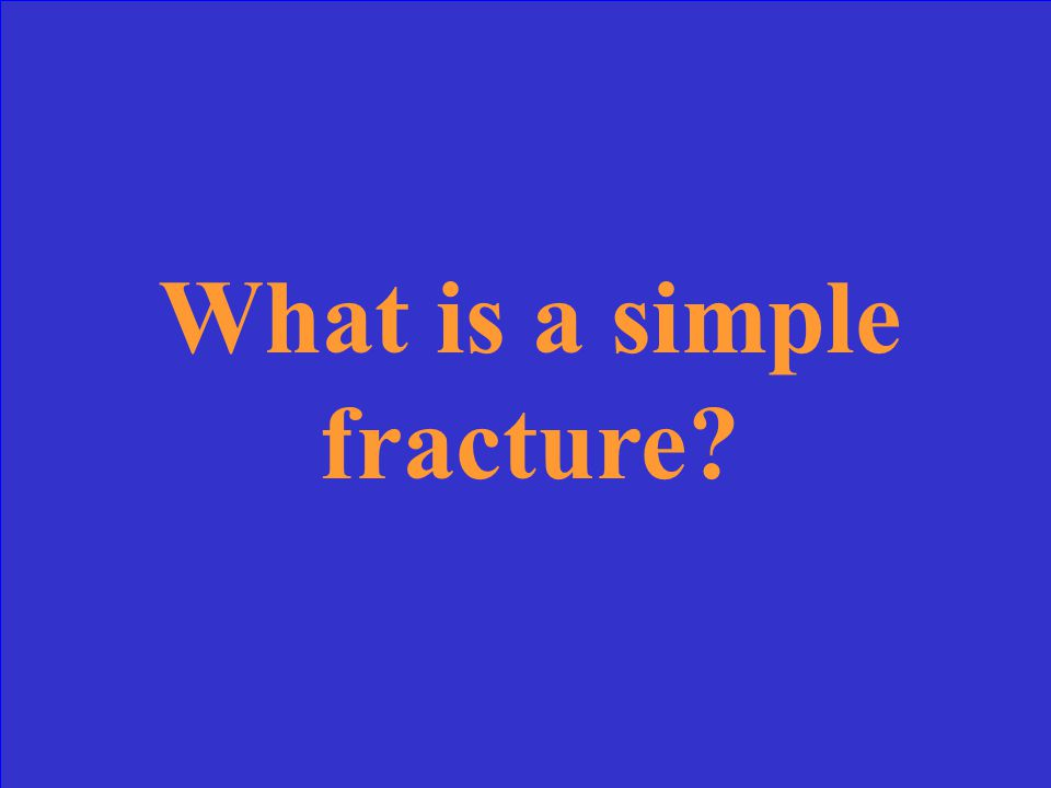 This is a fracture where there is no communication between skin and bone and heals easily.