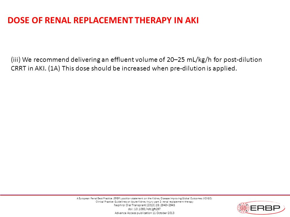 DOSE OF RENAL REPLACEMENT THERAPY IN AKI (iii) We recommend delivering an effluent volume of 20–25 mL/kg/h for post-dilution CRRT in AKI.