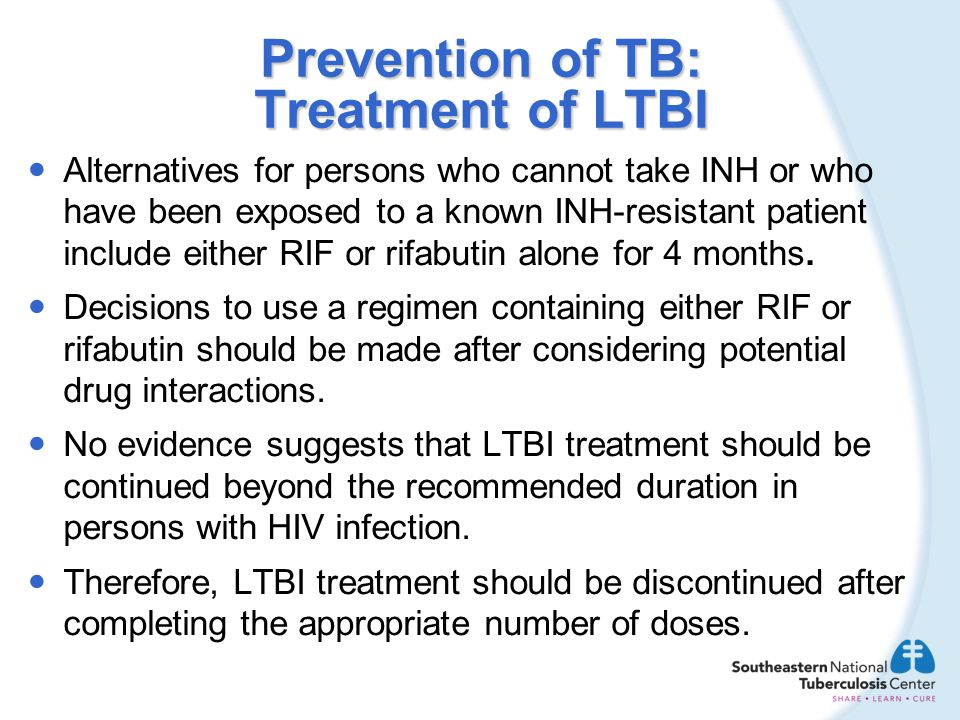 Prevention of TB: Treatment of LTBI Alternatives for persons who cannot take INH or who have been exposed to a known INH-resistant patient include eit