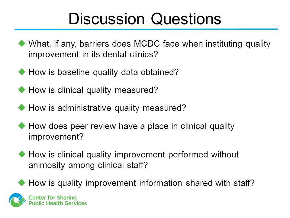 Discussion Questions  What, if any, barriers does MCDC face when instituting quality improvement in its dental clinics.