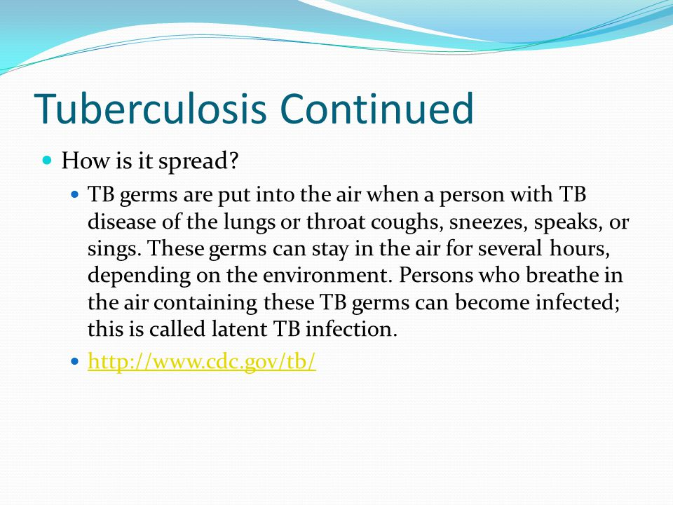 Tuberculosis Continued How is it spread.