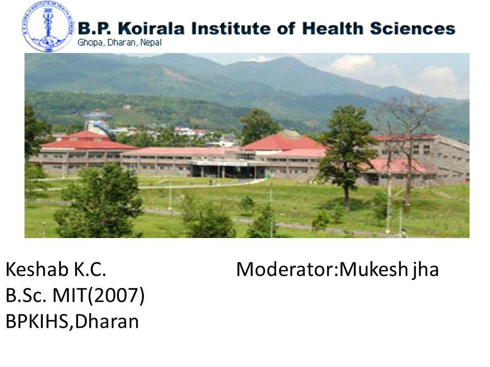 Keshab K.C. Moderator:Mukesh jha B.Sc. MIT(2007) BPKIHS,Dharan