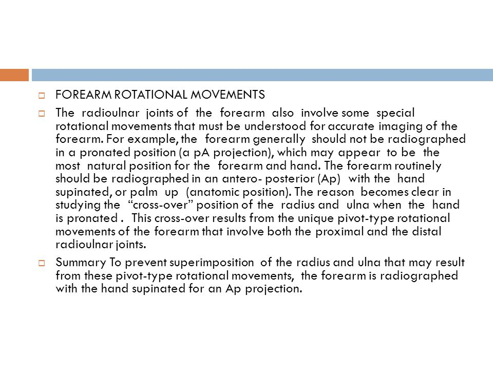  FOREARM ROTATIONAL MOVEMENTS  The radioulnar joints of the forearm also involve some special rotational movements that must be understood for accur