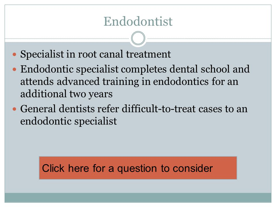 Endodontist Specialist in root canal treatment Endodontic specialist completes dental school and attends advanced training in endodontics for an addit
