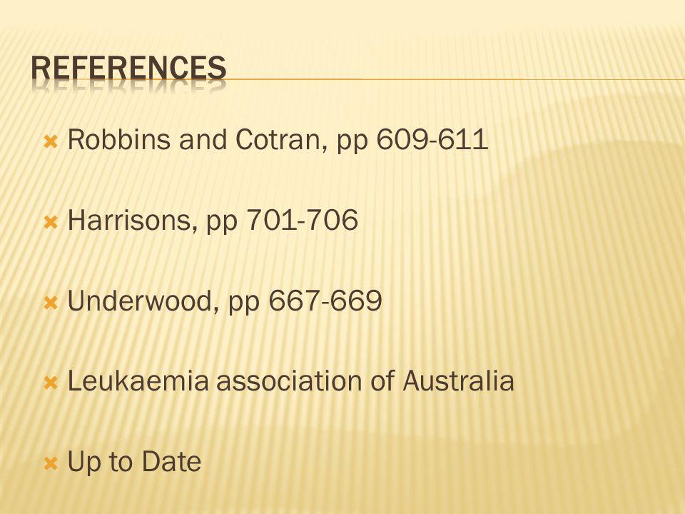  Robbins and Cotran, pp 609-611  Harrisons, pp 701-706  Underwood, pp 667-669  Leukaemia association of Australia  Up to Date