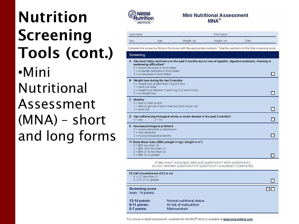 Nutrition Screening Tools (cont.) Mini Nutritional Assessment (MNA) – short and long forms