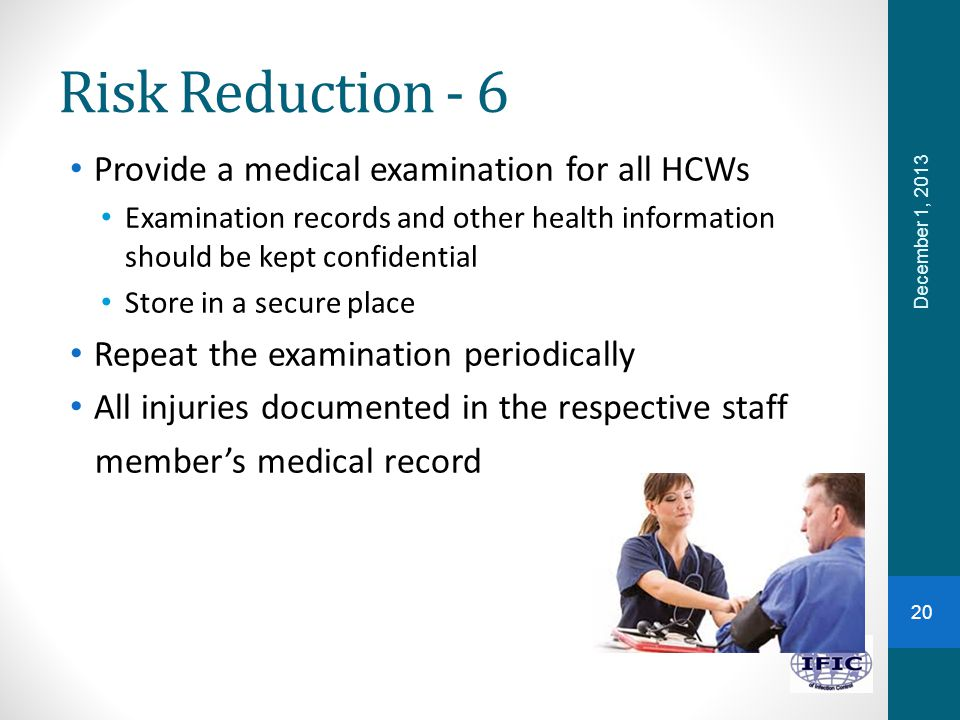 Risk Reduction - 6 Provide a medical examination for all HCWs Examination records and other health information should be kept confidential Store in a