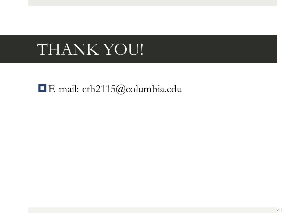 THANK YOU!  E-mail: cth2115@columbia.edu 41